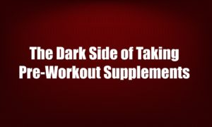 Dangers of Taking a Pre-Workout Supplement